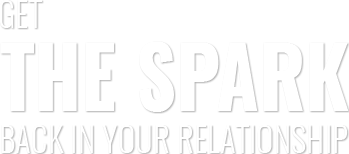 Get the Spark Back in Your Relationship