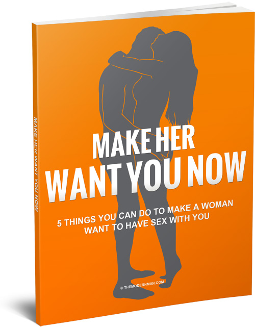 Make Her Want You Now