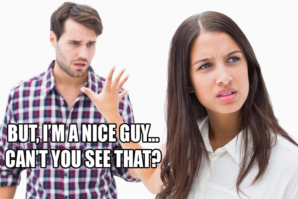 """But, I'm a nice guy...can't you see that?"""